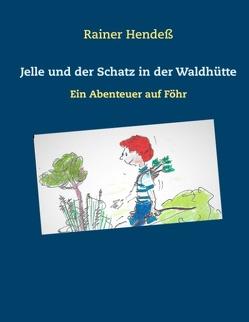 Jelle und der Schatz in der Waldhütte von Hendeß,  Rainer