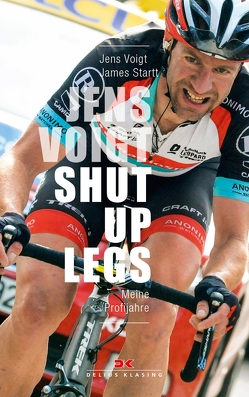 Jens Voigt: Shut Up Legs von Startt,  James, Voigt,  Jens