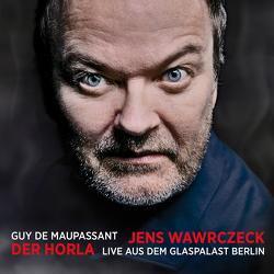 Jens Wawrczeck – Der Horla von Maupassant,  Guy de