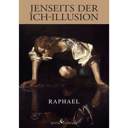 Jenseits der Ich-Illusion von Raphael