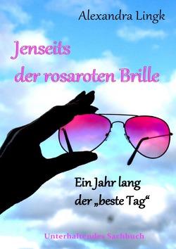 Jenseits der rosaroten Brille von Lingk,  Alexandra