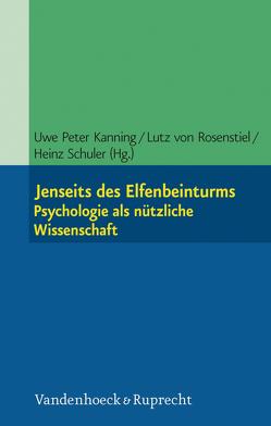 Jenseits des Elfenbeinturms: Psychologie als nützliche Wissenschaft von Kanning,  Uwe Peter, Rosenstiel,  Lutz von, Schuler,  Heinz