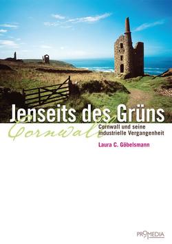 Jenseits des Grüns. Cornwall und seine industrielle Vergangenheit von Göbelsmann,  Laura C.