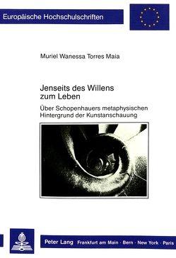 Jenseits des Willens zum Leben von Maia-Flickinger,  Muriel