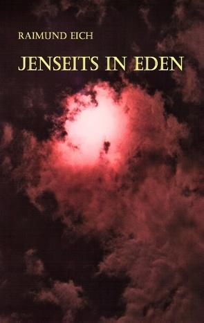 Jenseits in Eden von Eich,  Raimund