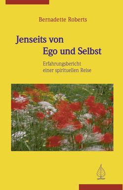 Jenseits von Ego und Selbst von Hein,  Karin, Loschnigg,  Franz, Roberts,  Bernadette