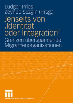 Jenseits von 'Identität oder Integration' von Pries,  Ludger, Sezgin,  Zeynep