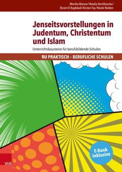 Jenseitsvorstellungen in Judentum, Christentum und Islam von El Baghdadi,  Ekram, Fay,  Kirsten, Marose,  Monika, Nolden,  Nicole, Verzhbovska,  Natalia