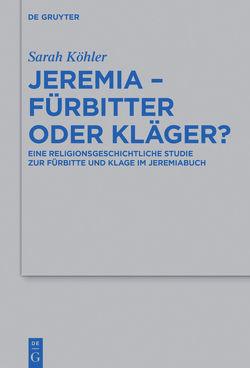 Jeremia – Fürbitter oder Kläger? von Köhler,  Sarah