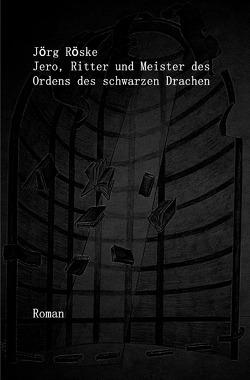 Jero, Ritter und Meister des Ordens des schwarzen Drachen von Röske,  Jörg