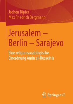 Jerusalem – Berlin – Sarajevo von Bergmann,  Max Friedrich, Töpfer,  Jochen