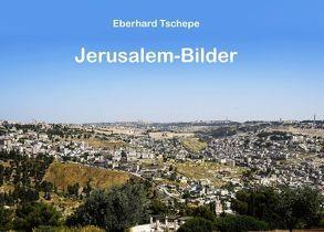 Jerusalem Bilder von Tschepe,  Eberhard