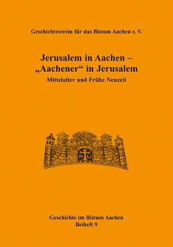 "Jerusalem in Aachen – ""Aachener"" in Jerusalem"