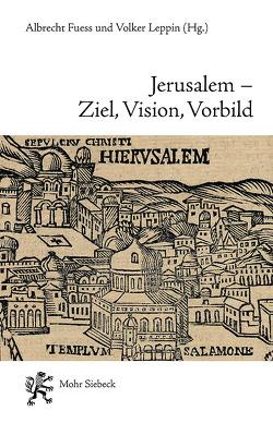 Jerusalem – Ziel, Vision, Vorbild von Fuess,  Albrecht, Leppin,  Volker, Schreiner,  Stefan
