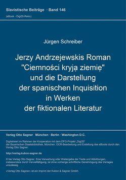 """Jerzy Andrzejewskis Roman """"Ciemności kryją ziemię"""" und die Darstellung der spanischen Inquisition in Werken der fiktionalen Literatur von Schreiber,  Jürgen"""