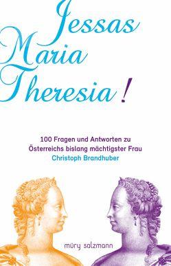 Jessas Maria Theresia! von Brandhuber,  Christoph