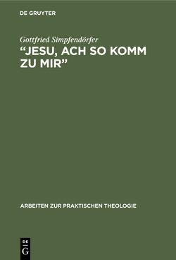 """""""Jesu, ach so komm zu mir"""" von Simpfendörfer,  Gottfried"""