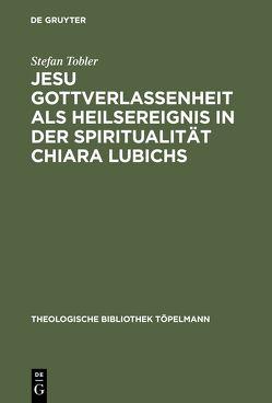 Jesu Gottverlassenheit als Heilsereignis in der Spiritualität Chiara Lubichs von Tobler,  Stefan
