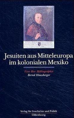 Jesuiten aus Mitteleuropa im kolonialen Mexiko von Hausberger,  Bernd