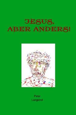 Jesus-aber anders! von Langstrof,  Peter