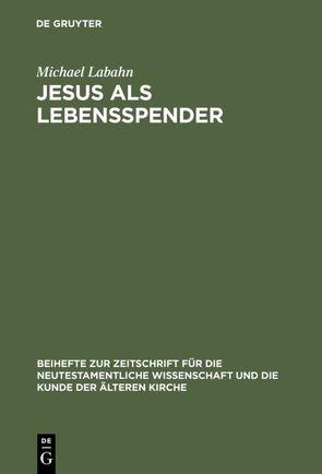 Jesus als Lebensspender von Labahn,  Michael