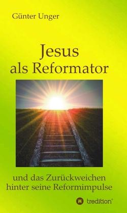Jesus als Reformator von Unger,  Günter