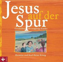 Jesus auf der Spur von Bahl,  Ulrike, König,  Hermine, König,  Karl Heinz