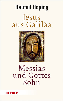 Jesus aus Galiläa – Messias und Gottes Sohn von Hoping,  Helmut