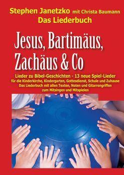 Jesus, Bartimäus, Zachäus & Co – Lieder zu Bibel-Geschichten von Baumann,  Christa, Janetzko,  Stephen