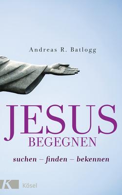 Jesus begegnen von Batlogg,  Andreas R