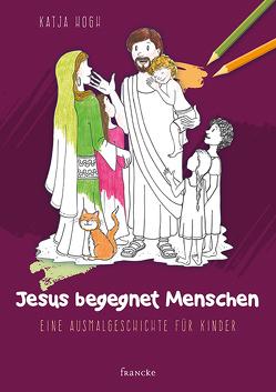 Jesus begegnet Menschen von Hogh,  Katja, Meiß,  Anne-Ruth