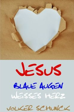 Jesus – Blaue Augen, Weisses Herz von Schunck,  Volker