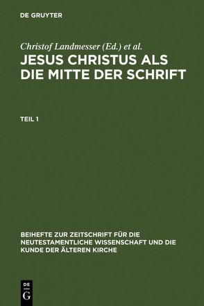 Jesus Christus als die Mitte der Schrift von Eckstein,  Hans-Joachim, Landmesser,  Christof, Lichtenberger,  Hermann