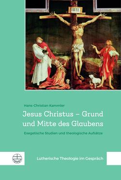 Jesus Christus – Grund und Mitte des Glaubens von Kammler,  Hans-Christian