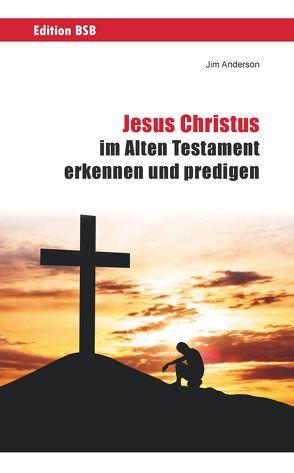 Jesus Christus im Alten Testament erkennen und predigen von Anderson,  Jim