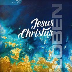 Jesus Christus LOBEN von Binder,  Lucian, Foede,  Robert, Georg,  Dietrich
