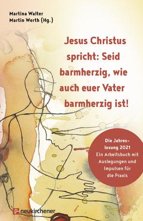 Jesus Christus spricht: Seid barmherzig, wie auch euer Vater barmherzig ist! von Heimowski,  Uwe, Herwig,  Sabine, Rohde,  Michael, Walter-Krick,  Martina, Werth,  Martin