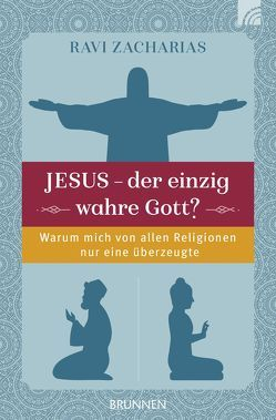Jesus – der einzig wahre Gott? von Zacharias,  Ravi
