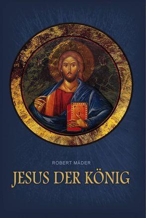 Jesus der König von Mäder,  Robert