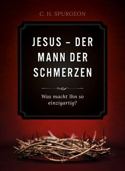 Jesus – Der Mann der Schmerzen (Audio-Hörbuch) von H. Spurgeon,  Charles
