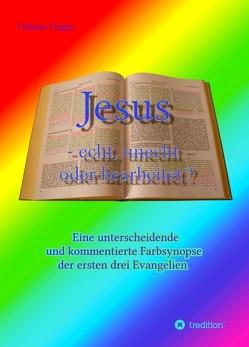 Jesus – echt, unecht oder bearbeitet? von Unger,  Günter