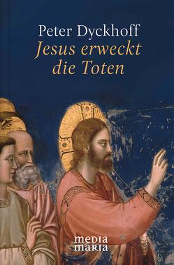 Jesus erweckt die Toten von Dyckhoff,  Peter
