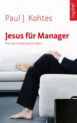 Jesus für Manager von Kohtes,  Paul J.