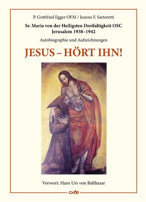 Jesus – hört ihn! von Egger OFM,  P. Gottfried, Sartoretti,  Jeanne F., von Balthasar,  Hans Urs