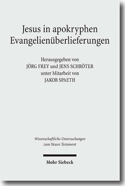 Jesus in apokryphen Evangelienüberlieferungen von Frey,  Jörg, Schröter,  Jens, Spaeth,  Jakob