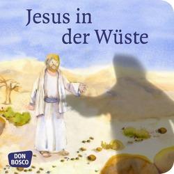 Jesus in der Wüste. Mini-Bilderbuch. von Hitzelberger,  Peter, Lefin,  Petra