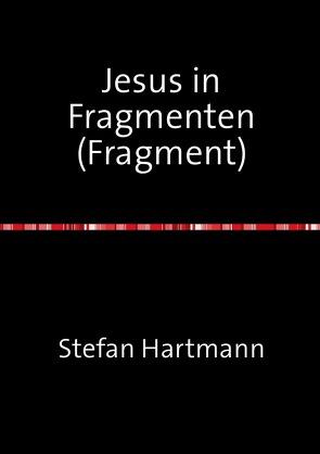 Jesus in Fragmenten (Fragment) von Hartmann,  Stefan