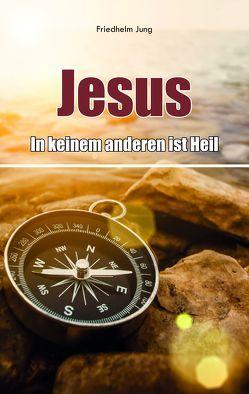 Jesus – in keinem anderen ist Heil von Jung,  Friedhelm