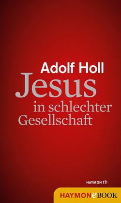 Jesus in schlechter Gesellschaft von Holl,  Adolf