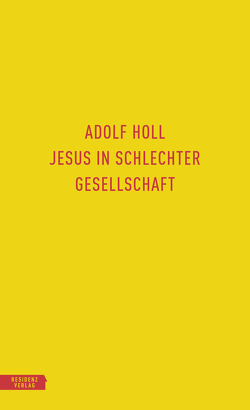 Jesus in schlechter Gesellschaft von Famler,  Walter, Holl,  Adolf, Klauhs,  Harald